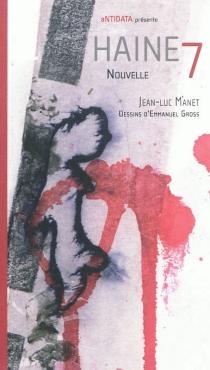 Haine 7 : nouvelle - Jean-LucManet