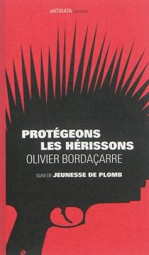 Protégeons les hérissons| Suivi de Jeunesse de plomb - OlivierBordaçarre