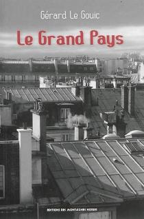 Le grand pays : récit - GérardLe Gouic