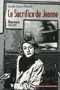 Le sacrifice de Jeanne : Nantes, 1940-1945 - Claude-YouennRoussel