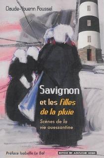 Savignon et Les filles de la pluie : scènes de la vie ouessantine : centenaire du prix Goncourt 1912 - Claude-YouennRoussel