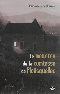 Le meurtre de la comtesse de Ploësquellec : monts d'Arrée, 1876 - Claude-YouennRoussel