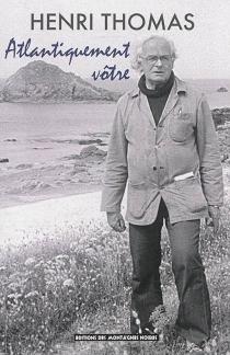 Atlantiquement vôtre : lettres à Gérard Le Gouic : 1974-1993 - HenriThomas
