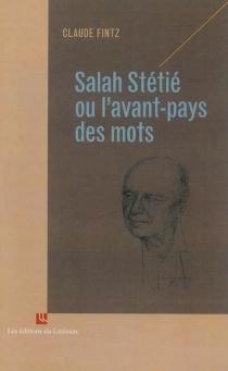 Salah Stétié ou L'avant-pays des mots - ClaudeFintz