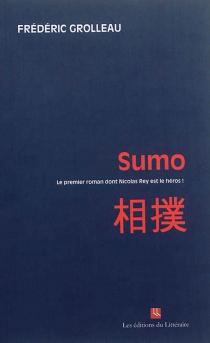 Sumo : le premier roman dont Nicolas Rey est le héros ! - FrédéricGrolleau