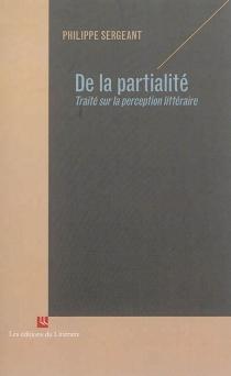 De la partialité : traité sur la perception littéraire - PhilippeSergeant