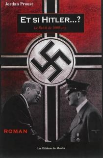 Et si Hitler... ? : le Reich de 1.000 ans - JordanProust