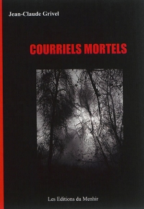 Courriels mortels - Jean-Claude Grivel