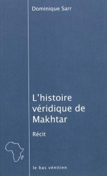L'histoire véridique de Makhtar ou Que faire des huit cents mois de salaire qu'on a barbotés à son patron ? - DominiqueSarr