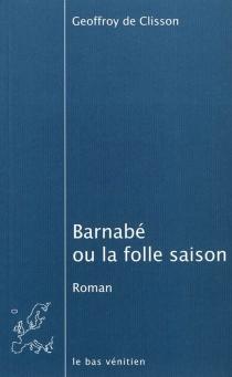 Barnabé ou La folle saison - Geoffroy deClisson