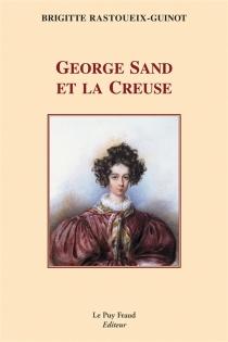 George Sand et la Creuse - BrigitteRastoueix-Guinot