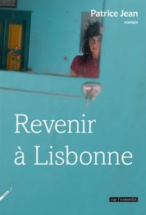 Revenir à Lisbonne ou L'imposture amoureuse - PatriceJean