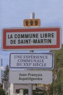 La commune libre de Saint-Martin - Jean-FrançoisAupetitgendre