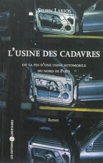 L'usine des cadavres ou La fin d'une usine d'automobiles du nord de Paris - SilienLarios