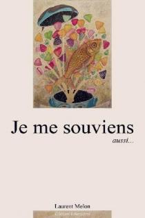 Je me souviens aussi... - LaurentMelon