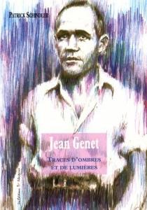 Jean Genet : traces d'ombres et de lumières - PatrickSchindler