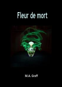 Fleur de mort - M.A.Graff