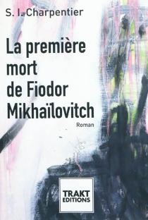 La première mort de Fiodor Mikhaïlovitch - S.I.Charpentier