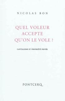 Quel voleur accepte qu'on le vole ? : capitalisme et propriété privée - NicolasBon