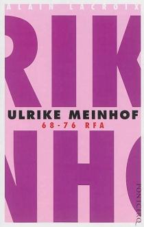 Ulrike Meinhof : 68-76 RFA - AlainLacroix