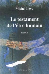 Le testament de l'être humain - MichelLévy