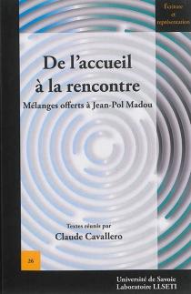 De l'accueil à la rencontre : mélanges offerts à Jean-Pol Madou -