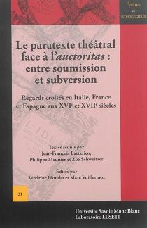 Le paratexte théâtral face à l'auctoritas : entre soumission et subversion : regards croisés en Italie, France et Espagne aux XVIe et XVIIe siècles -
