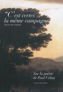 C'est certes la même campagne : sur la poésie de Paul Celan - FrançoisTurner