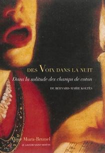 Des voix dans la nuit : Dans la solitude des champs de coton : Bernard-Marie Koltès - AlineMura-Brunel