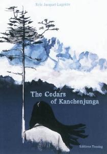 The cedars of Kanchenjunga : novel - ÉricJacquet-Lagrèze