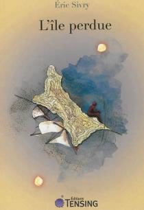 L'île perdue : récit - EricSaint-Sivry