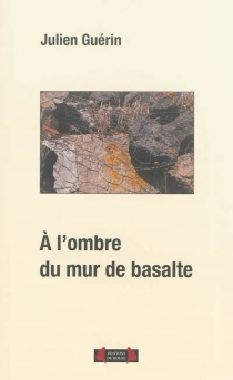 A l'ombre du mur de basalte : essai - JulienGuérin