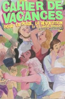 Cahier de vacances pour la plage, la révolution et les dîners mondains - SteveMichiels