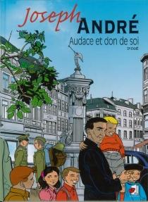Joseph André : audace et don de soi - DidierChardez