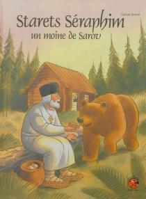 Starets Séraphim : un moine de Sarov - GaëtanÉvrard