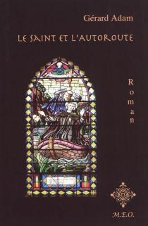 Le saint et l'autoroute - GérardAdam