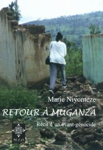 Retour à Muganza : récit d'un avant-génocide - MarieNiyonteze