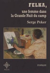 Felka : une femme dans la grande nuit du camp - SergePeker
