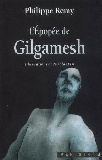 L'épopée de Gilgamesh : conte librement adapté d'après les fragments épars des diverses traditions - PhilippeRemy