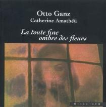 La toute fine ombre des fleurs - OttoGanz