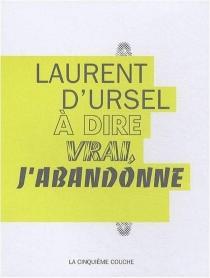 A dire vrai, j'abandonne - Laurent d'Ursel
