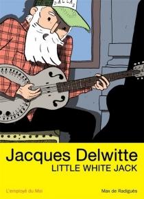 Jacques Delwitte, Little White Jack - Max deRadiguès