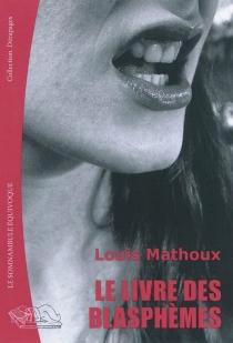 Le livre des blasphèmes - LouisMathoux