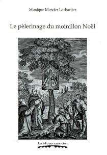 Le pèlerinage du moinillon Noël - MoniqueMercier-Lecharlier