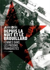 Depuis la nuit et le brouillard : femmes dans les prisons franquistes - JuanaDona