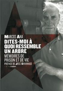 Dites-moi à quoi ressemble un arbre ! : mémoires de prison et de vie - MarcosAna