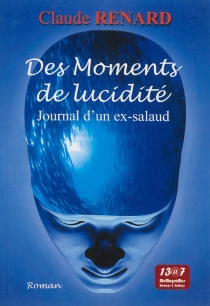 Des moments de lucidité : journal d'un ex-salaud - Claude Renard