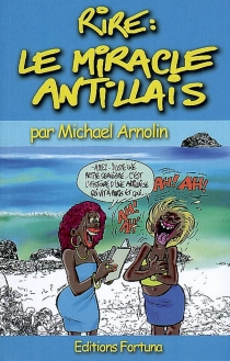 Rire : le miracle antillais - Michael Arnolin