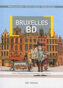 Bruxelles BD : maisons spécialisées, auteurs et collectifs, balades illustrées - PhilippeDecloux