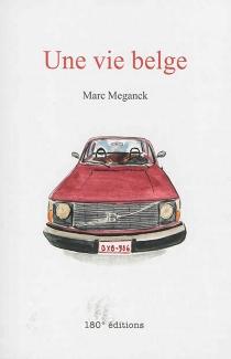 Une vie belge - MarcMeganck